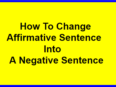 How To Change Affirmative Sentence Into A Negative Sentence